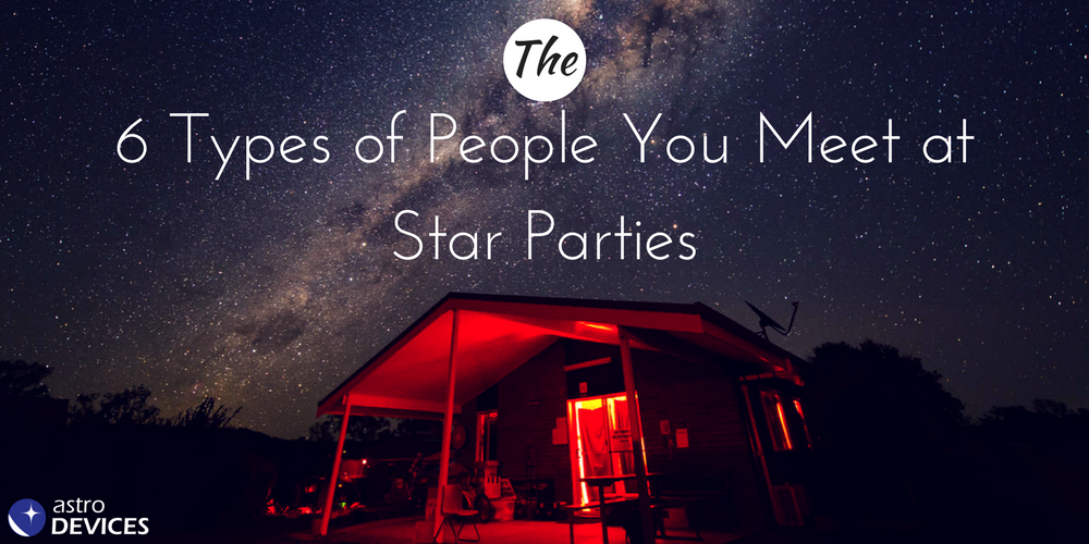 The 6 Type of People You Meet at Star Parties